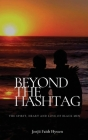 Beyond The Hashtag: The Spirit, Heart and Love of Black Men Cover Image