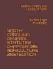 North Carolina General Statutes Chapter 106 Agriculture 2021 Edition: By NAK Legal Publishing Cover Image