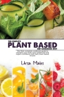 The Complete Plant Based Diet Cookbook 2021: The Most complete cookbook guide to energize your body, lose weight fast and regain confidence with tasty Cover Image