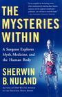 The Mysteries Within: A Surgeon Explores Myth, Medicine, and the Human Body Cover Image
