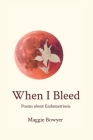 When I Bleed: Poems about Endometriosis Cover Image