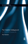 The Creative Underground: Art, Politics and Everyday Life (Routledge Research in Cultural and Media Studies) Cover Image