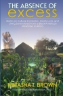The Absence of Excess: Stories on Cultural Immersion, Godly Love, and Living Surrendered from a Black American Missionary in Africa Cover Image