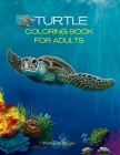Turtle Coloring Book for Adults: Stress Relieving Turtle Designs for Adults - 46 Premium Coloring Pages with Amazing Designs - An Adults Turtle Colori Cover Image