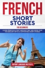 French Short Stories for Beginners: Learn French in a fast and easy way and grow your vocabulary with 15 captivating short stories Cover Image