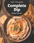365 Complete Dip Recipes: Let's Get Started with The Best Dip Cookbook! Cover Image