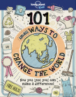 101 Small Ways to Change the World (Lonely Planet Kids) Cover Image
