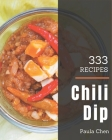 333 Chili Dip Recipes: Let's Get Started with The Best Chili Dip Cookbook! Cover Image