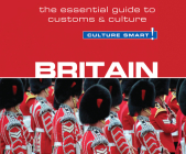 Britain - Culture Smart!: The Essential Guide to Customs & Culture (Culture Smart! The Essential Guide to Customs & Culture) Cover Image