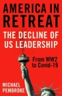 America in Retreat: The Decline of US Leadership from WW2 to Covid-19 Cover Image