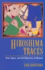 Hiroshima Traces: Time, Space, and the Dialectics of Memory (Twentieth Century Japan: The Emergence of a World Power #10) Cover Image