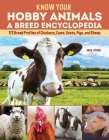 Know Your Hobby Animals: A Breed Encyclopedia: 172 Breed Profiles of Chickens, Cows, Goats, Pigs, and Sheep Cover Image