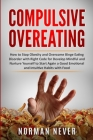 Compulsive Overeating: How to Stop Obesity and Overcome Binge Eating Disorder with Right Code for Develop Mindful and Nurture Yourself to Sta Cover Image