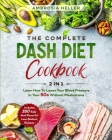 The Complete DASH Diet Cookbook: 2 in 1: Learn How To Lower Your Blood Pressure In Your 50s Without Medications. 350 Easy And Flavorful Low-Sodium Rec Cover Image