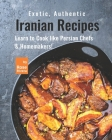Exotic, Authentic Iranian Recipes: Learn to Cook like Persian Chefs & Homemakers! Cover Image