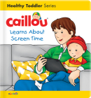Caillou Learns about Screen Time (Caillou's Essentials) Cover Image