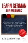 Learn German for Beginners: An Easy and Fast Way To Learn the Basics of German Language, Build Your Vocabulary and Improve Your Reading and Conver Cover Image