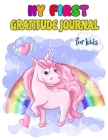 My First Gratitude Journal For Kids: A Journal to Help Children Practice Gratitude A Daily Gratitude Journal for Girls Cover Image