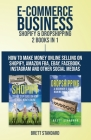 E-Commerce Business - Shopify & Dropshipping: 2 Books in 1: How to Make Money Online Selling on Shopify, Amazon FBA, eBay, Facebook, Instagram and Oth Cover Image