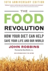 The Food Revolution: How Your Diet Can Help Save Your Life and Our World, 25th Anniversary Edition Cover Image