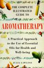 The Complete Illustrated Guide to Aromatherapy Cover Image