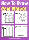 How To Draw Cool Wolves: A Step-by-Step Drawing and Activity Book for Kids to Learn to Draw Cool Wolves Cover Image