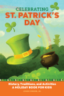 Celebrating St. Patrick's Day: History, Traditions, and Activities - A Holiday Book for Kids Cover Image
