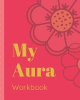 My Aura Workbook: Energy Healers - Reiki Practitioners - Divine - body Vibrations - Healing Hands - Color - Chakra - Outline Body Aura - Cover Image