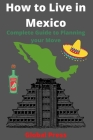 How to Live in Mexico: Complete Guide to Planning your Move Cover Image