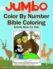 Jumbo Color By Number Bible Coloring Activity Book For Kids: Includes Scripture Inspired Story Telling Pages For Children To Learn And Enjoy Cover Image