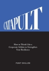 Catapult: How to Think Like a Corporate Athlete to Strengthen Your Resilience Cover Image