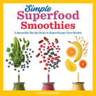 Simple Superfood Smoothies: A Smoothie Recipe Book to Supercharge Your Health Cover Image