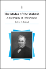 The Midas of the Wabash: A Biography of John Purdue Cover Image