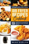 Air Fryer Recipes Cookbook: Complete Edition. 650 Quick, Healthy, Easy And Delicious Recipes For One, For Two And For Family. Cook Flavors That Ex Cover Image
