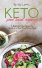 Keto Plant Based Cookbook: A Beginner's Cookbook For Quick And Easy Green Keto Meals Cover Image