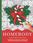 Homebody - Christmas Edition: Celebrate The End Of A Crazy Year With Fun Festive Holiday Designs / Intricate Stress-Relieving Stay-At-Home Coloring Cover Image