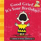 Good Grief, It's Your Birthday!: Growing Up Without Growing Old (Peanuts) Cover Image