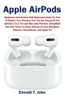 Apple AirPods: Beginners and Seniors Well Illustrated Guide On How To Master Your Wireless Over The Ear Earpod Of The AirPods 1 & 2, Cover Image