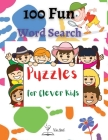 100 Fun Word Search Puzzles for Clever Kids: High Frequency Words Activity Book for Raising Confident Readers Cover Image