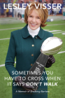 Sometimes You Have to Cross When It Says Don't Walk: A Memoir of Breaking Barriers Cover Image