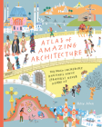 Atlas of Amazing Architecture: The Most Incredible Buildings You've (Probably) Never Heard Of... Cover Image