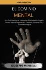 El Dominio Mental: Una Guía Esencial de Persuasión, Manipulación, Engaño, Control Mental, Negociación, Conducta Humana, PNL y Guerra Psic Cover Image
