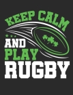 Keep Calm and Play Rugby: Irish Rugby Notebook, Blank Paperback Notebook to write in, 150 pages, college ruled Cover Image