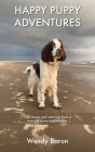 Happy Puppy Adventures: Tips, stories and warnings from a licensed home dog boarder Cover Image