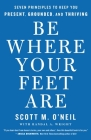 Be Where Your Feet Are: Seven Principles to Keep You Present, Grounded, and Thriving Cover Image