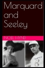 Marquard & Seeley: A true story of romance and betrayal, baseball, mascots, misfits, and vaudeville in the years before World War One (Re Cover Image