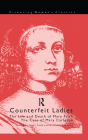Counterfeit Ladies: The Life and Death of Moll Cutpurse and the Case of Mary Carleton (Pickering Women's Classics) Cover Image