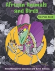 African Animals and Birds - Coloring Book - Animal Designs for Relaxation with Stress Relieving Cover Image