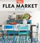 Better Homes and Gardens Flea Market Style: Fresh Ideas for Your Vintage Finds Cover Image