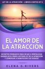 El Amor de la Atracción: Secretos probados para dejar la mentalidad basada en el miedo, activar ley de la atracción y comenzar a manifestar tus Cover Image